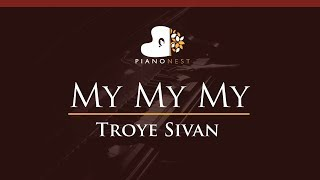 Troye Sivan - My My My - HIGHER Key (Piano Karaoke / Sing Along)