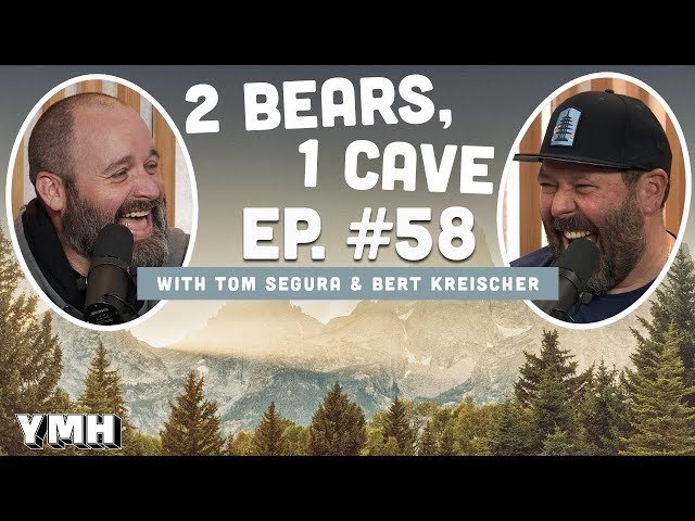 Ep. 58   2 Bears 1 Cave w/ Tom Segura & Bert Kreischer