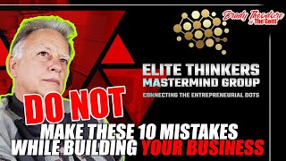 Do NOT Make These 10 Mistakes While Building Your Business Elite Thinkers Mastermind