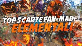 TOP 5 CARTE FAN-MADE: ELEMENTALI!! [HEARTHSTONE ITA]