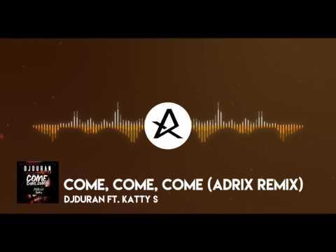 DJDURAN ft. Katty S. - Come, Come, Come (Adrix Remix)