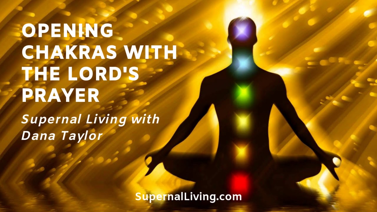 Opening Chakras with The Lord's Prayer | Supernal Living with Dana
