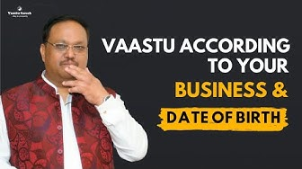 Vaastu According to your Business and Date of Birth can bring tremendous growth