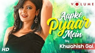Aapke Pyaar Mein Hum Savarne Lage Female Version Khwahish Gal Mp3 Song Download