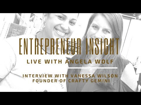 Entrepreneur Insight: Live Interview with Angela Wolf & Vanessa Wilson - Crafty Gemini