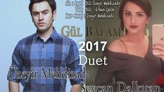 Uzeyir Mehdizade & Sevcan Dalkiran - Ay Balam Gul Balam 2017 ( Duet ) Yaxsi