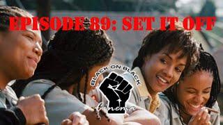 Set It Off (REVIEW) - Episode 89 - Black On Black Cinema