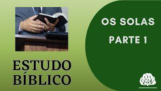 ESTUDO BÍBLICO OS SOLAS PARTE 1