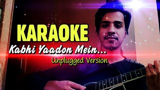 Kabhi Yadon Mein - Unplugged Karaoke With Lyrics | Karan Nawani