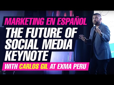 The Future of Social Media Keynote With Carlos Gil at EXMA Peru (en Español)