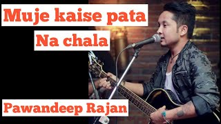 Pawandeep Rajan 2020 new song - Mujhe Kaise, Pata Na Chala | Meet Bros Ft. Papon