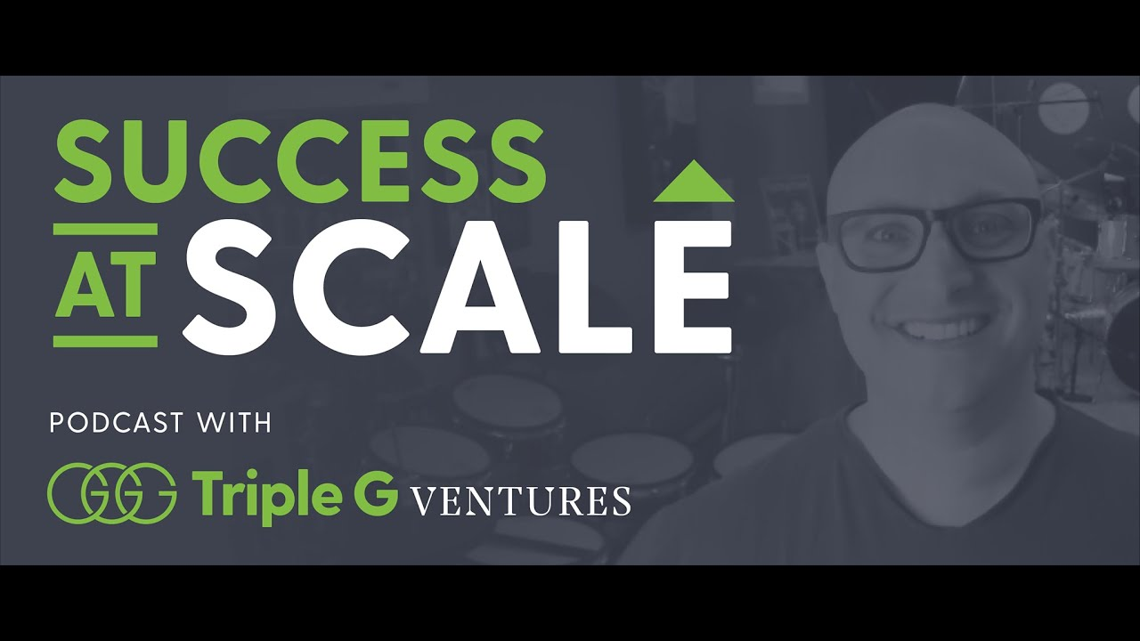New Podcast Series - Success at Scale with Triple G Ventures