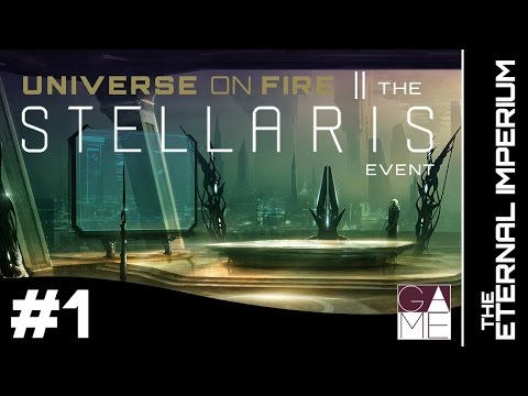 Universe On Fire: The Stellaris Event // The Eternal Imperium - Episode One |
