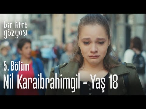 Nil Karaibrahimgil - Yaş 18 - Bir Litre Gözyaşı 5. Bölüm