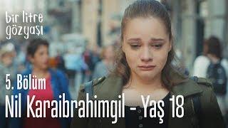 Nil Karaibrahimgil - Yaş 18 - Bir Litre Gözyaşı 5. Bölüm Video