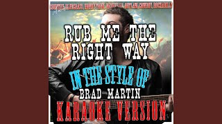 Rub Me the Right Way (In the Style of Brad Martin) (Karaoke Version)