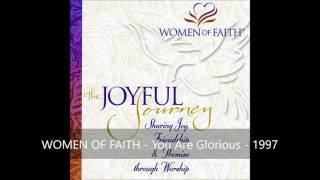 Women Of Faith - You Are Glorious