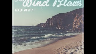 Jared Wesley - The Wind Blows