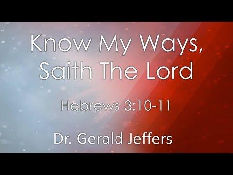 Dr Gerald Jeffers Know My Ways Saith The Lord 12 4 16