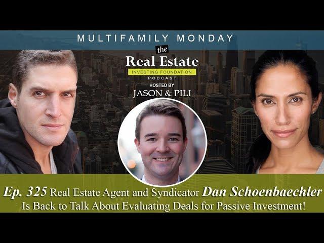 Ep. 325: Real Estate Agent and Syndicator, Dan Schoenbaechler!