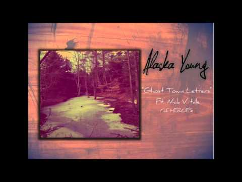 Alaska Young- Ghost Town Letters ft NICK VITALE of HEROES