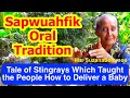 Tale of Stingrays Which Taught the People How to Deliver a Baby, Sapwuahfik