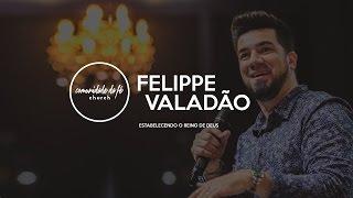 Felippe Valadão // Estabelecendo o Reino de Deus