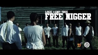 LOGIC & AMY TRUE - FREE NIGGER (OFFICIAL VIDEO)