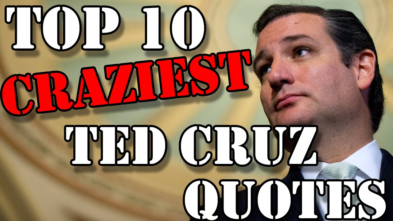Ted Cruz Quotes Extraordinary Top 10 Craziest Ted Cruz Quotes  Youtube