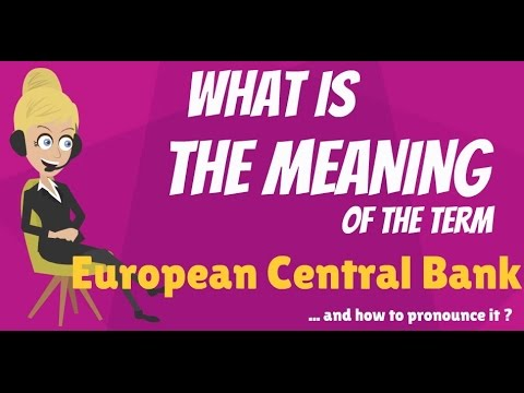 What is EUROPEAN CENTRAL BANK? What does EUROPEAN CENTRAL BANK mean?