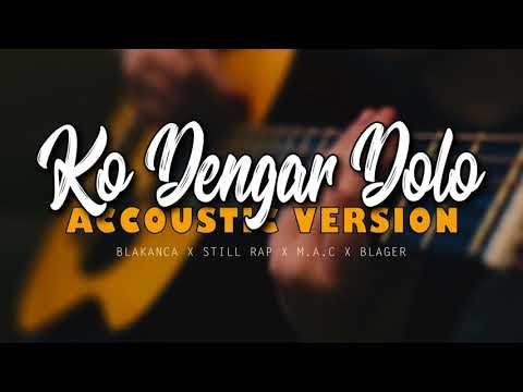 KO DENGAR DOLO Accoustic Version   Blakanca X Still Rap X MAC X BLAGER