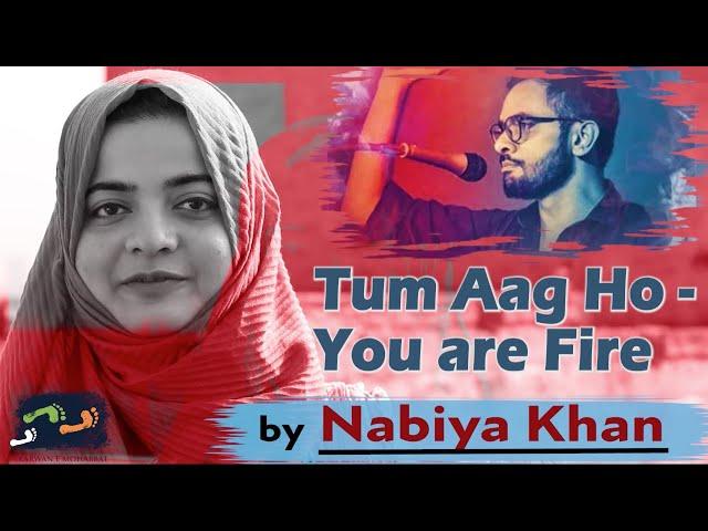You Are Fire | Tum Aag Ho | Nabiya Khan | Karwan e Mohabbat