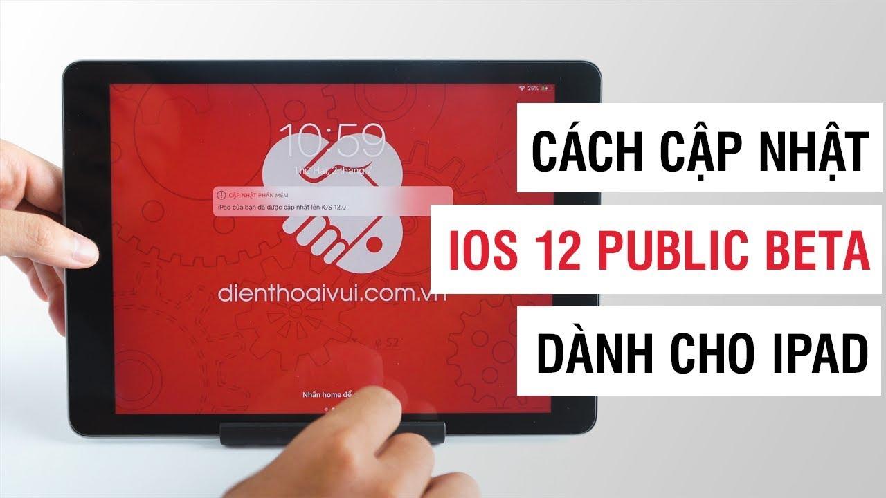 Cách cập nhật iOS 12 Public Beta cho iPad | Điện Thoại Vui