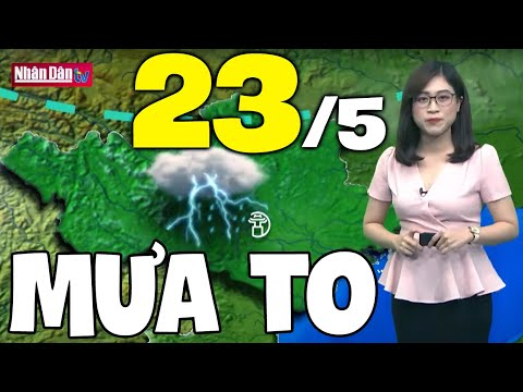 Dự báo thời tiết hôm nay và ngày mai 23/5 | Dự báo thời tiết đêm nay mới nhất