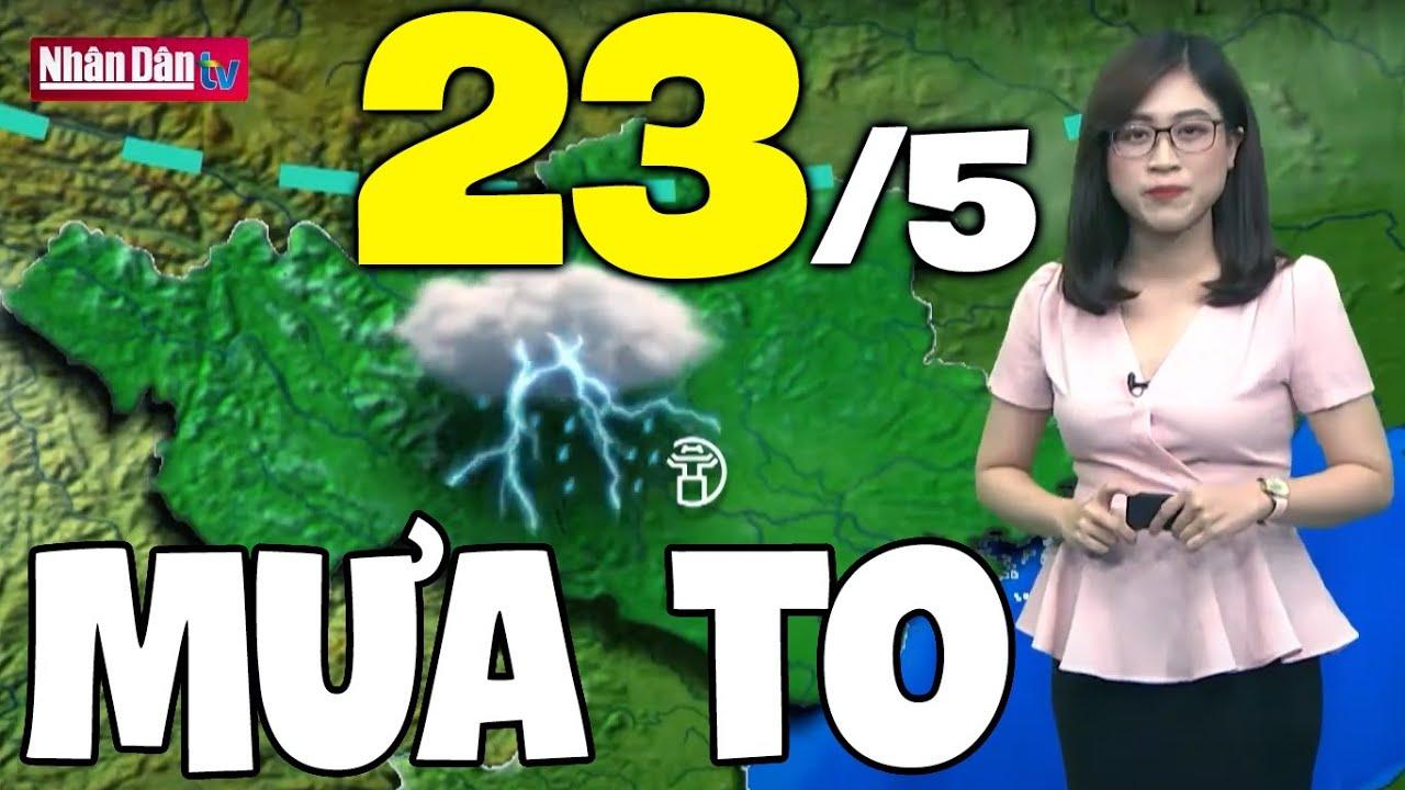 Dự báo thời tiết hôm nay và ngày mai 23/5 | Dự báo thời tiết đêm nay mới nhất | Thông tin thời tiết hôm nay và ngày mai