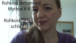 Rohkost debunked!!! - Mythos #4 Rohkost macht schlank!