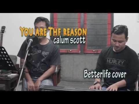 YOU ARE THE REASON - CALUM SCOTT (BETTERLIFE COVER)