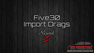 Five30 Import Drags Round 3 Promo