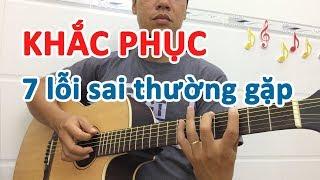 Khắc phục 7 LỖI SAI thường gặp của người mới học đàn guitar | tự học guitar cơ bản online