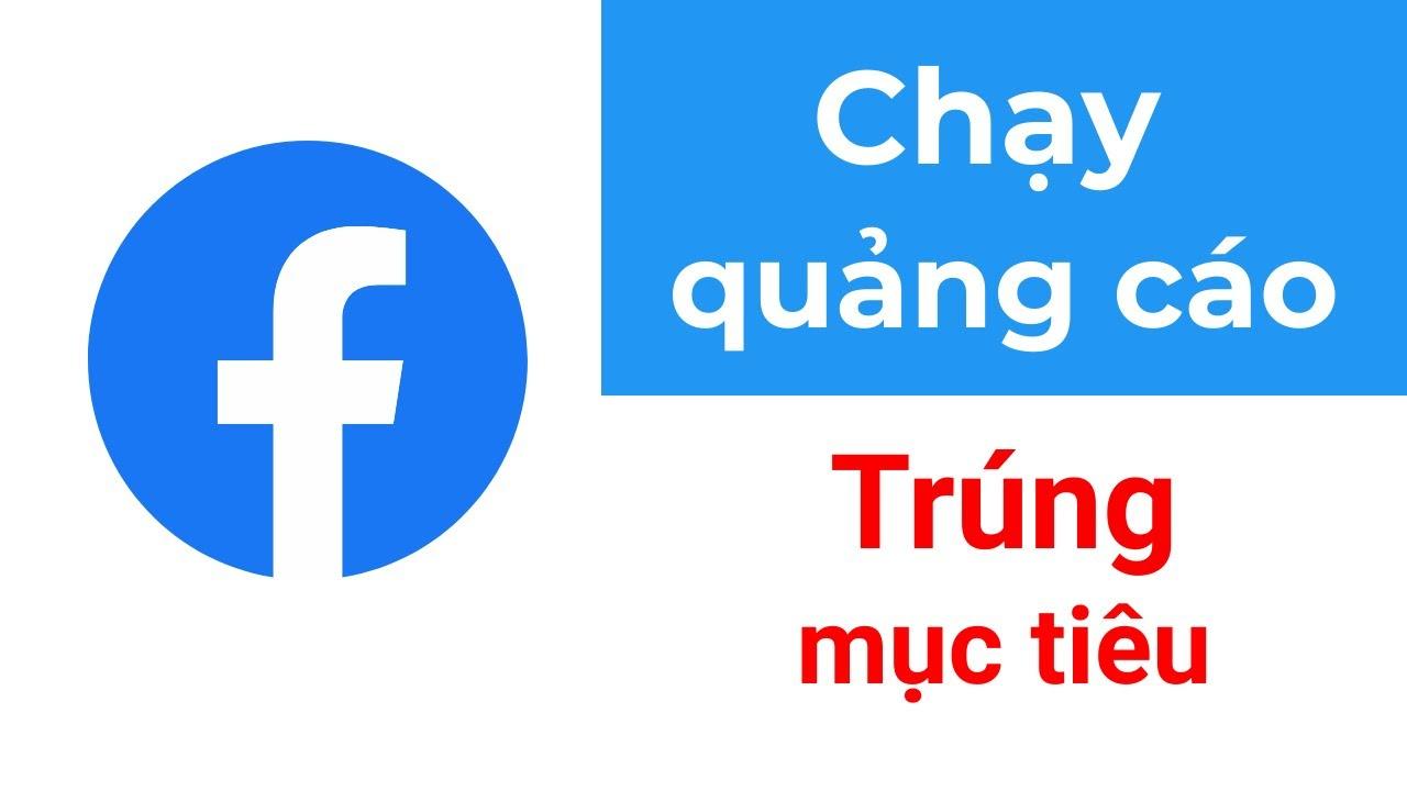 Chạy quảng cáo facebook: cách chạy quảng cáo trúng đích, video phổ biến