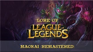 Lore of League of Legends - Maokai, The Twisted Treant [Remastered]