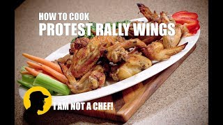How to Cook Protest Rally Wings - I Am Not A Chef! (ep. 5)