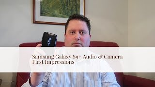 Samsung Galaxy S9+ - First Impressions - Camera & Audio