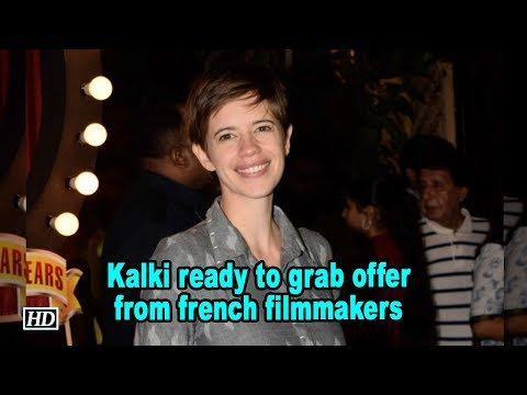 Kalki Koechlin ready to grab offer from french filmmakers