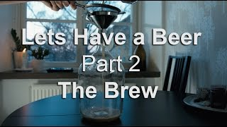 Lets Have a Beer - Part 2 - The Brew
