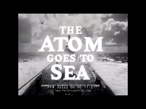 THE ATOM GOES TO SEA  SUBMARINE USS NAUTILUS 32222