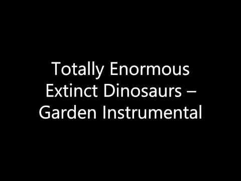 Totally Enormous Extinct Dinosaurs - Garden Instrumental
