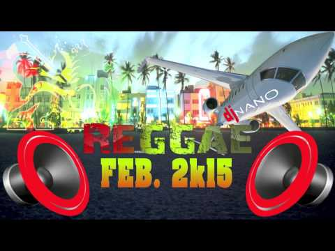 DJ Nano - Reggae Dancehall Feb 2015 - New Music - Blazed Out Ent