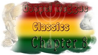 Gospel Reggae Classics Chapter 8