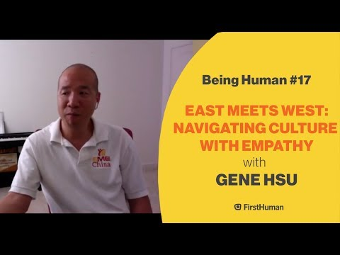 #17 EAST MEETS WEST: NAVIGATING CULTURE WITH EMPATHY - GENE HSU | Being Human